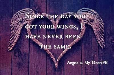 """""""Since the day you got your wings, I have never been the same."""" #memorial #quote"""