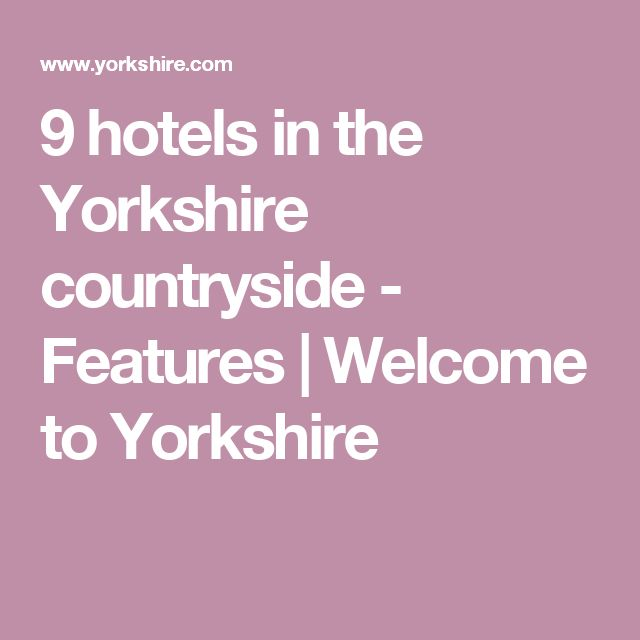 9 hotels in the Yorkshire countryside - Features | Welcome to Yorkshire