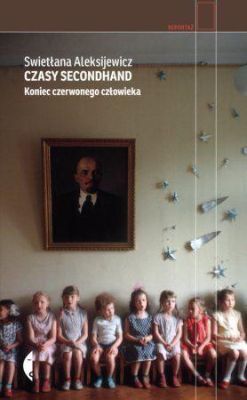 """Swietłana Aleksijewicz, """"Czasy secondhand: koniec czerwonego człowieka"""", przeł. Jerzy Czech, Czarne, Wołowiec 2015. 507 stron"""