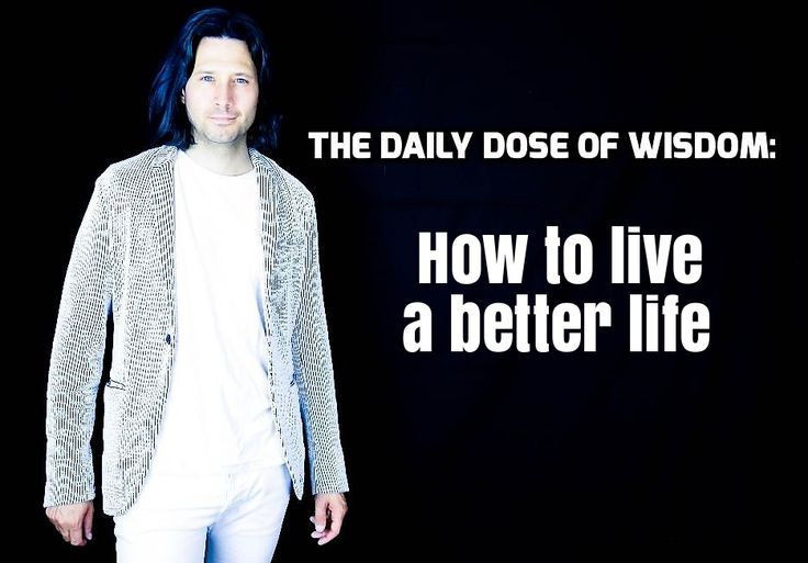 How to live a better life: https://youtu.be/XFfesy69uLk , The Daily Dose Of Wisdom, Episode 4