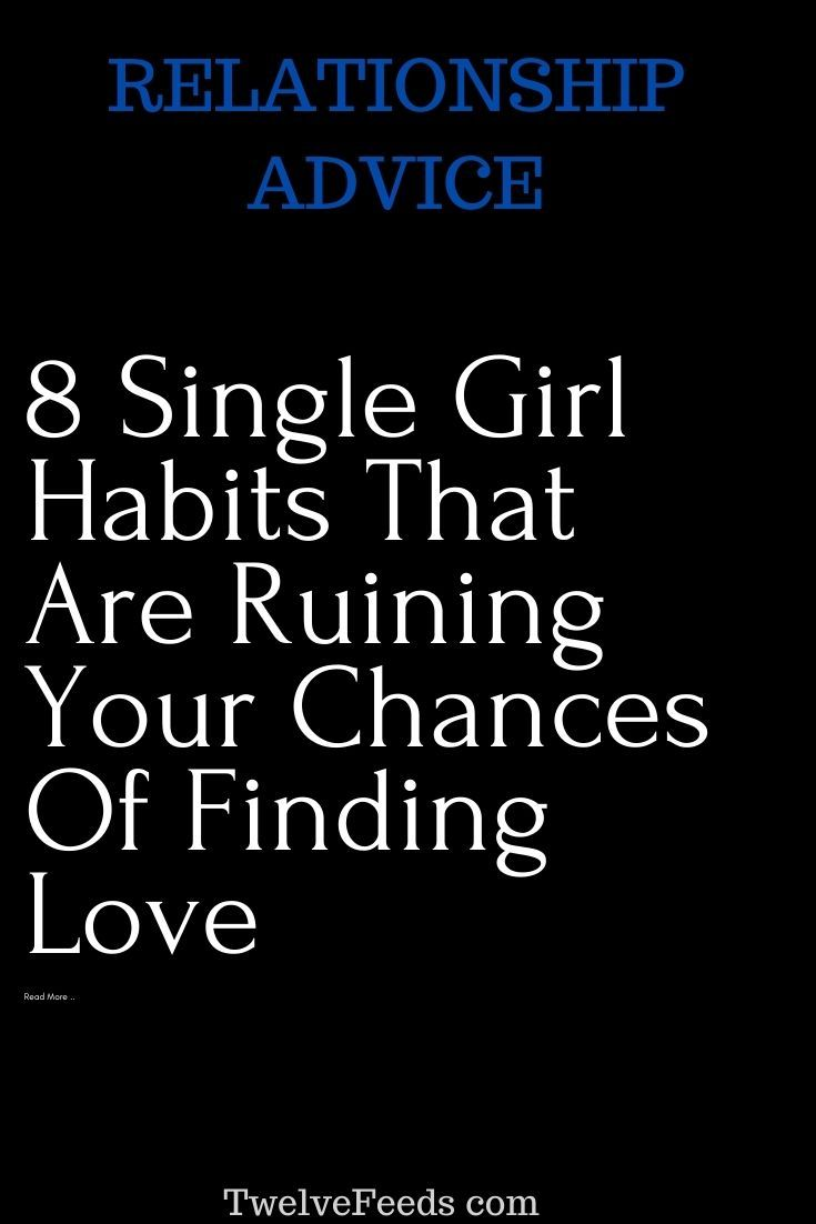 8 Single Girl Habits That Are Ruining Your Chances Of Finding Love Twelve Feeds Finding Love Quotes About Love And Relationships Love Quotes For Boyfriend