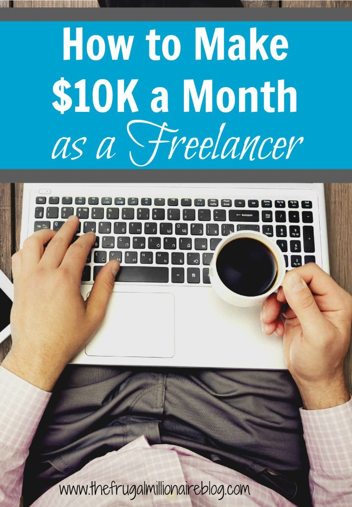 How Freelancers Can Make $10,000 a Month - the frugal millionaire