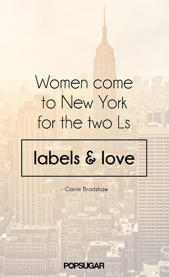 11 Fashion Quotes to Live By, Courtesy of Carrie Bradshaw: If it can be said that most anything you need to know about modern love you can learn from an episode of Sex and the City, then it's most certainly true that for everything you need to know about fashion, you should turn to Carrie Bradshaw.