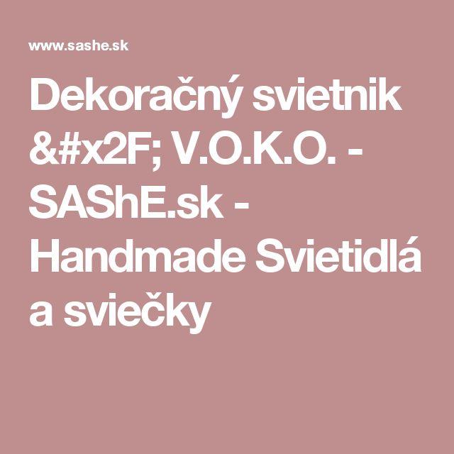Dekoračný svietnik / V.O.K.O. - SAShE.sk - Handmade Svietidlá a sviečky