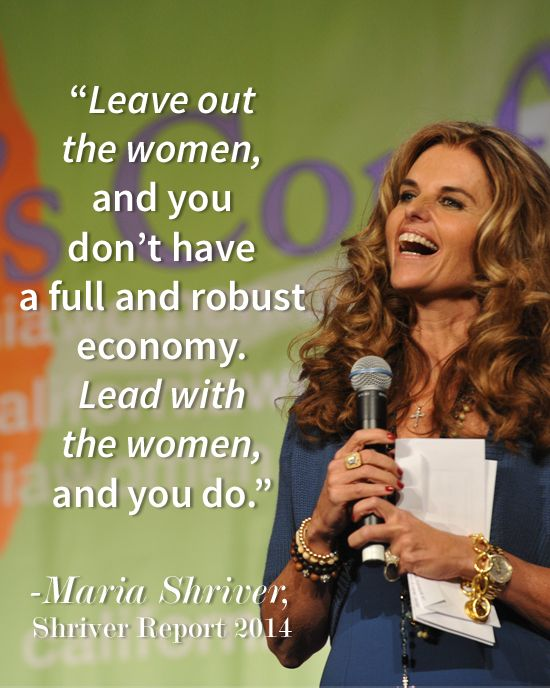 """""""Lead with the women, and you do."""" Maria Shriver #quote from The Shriver Report"""
