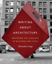 Writing about architecture : mastering the language of buildings and cities / Alexandra Lange ; with photographs by Jeremy M. Lange. http://kmelot.biblioteca.udc.es/record=b1503274~S1*gag Signatura:  74 LAN 0