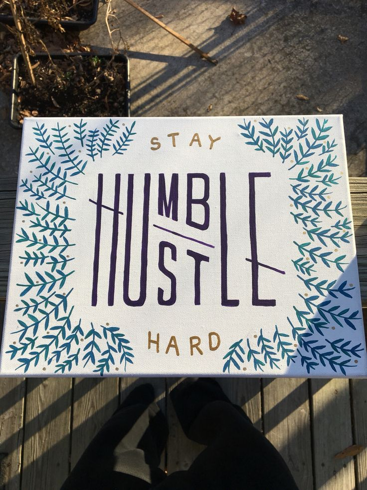 Stay humble, hustle hard. Acrylic painting on canvas.