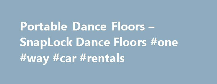 Portable Dance Floors – SnapLock Dance Floors #one #way #car #rentals http://rentals.nef2.com/portable-dance-floors-snaplock-dance-floors-one-way-car-rentals/  #dance floor rentals # The World's Best Selling Scroll Down Genuine SnapLock Dance Floors You can rest assured you re getting the most advanced, highest quality portable dance floor and special event flooring systems available for any budget. For over 30 years, SnapLock Industries has been manufacturing and supplying the industry s…