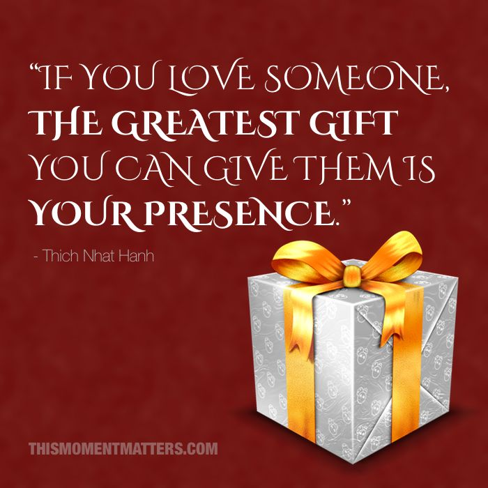 """What's the """"hottest"""" gift you can give this year? How about... your presence! (Thank you, Thich Nhat Hanh!)"""
