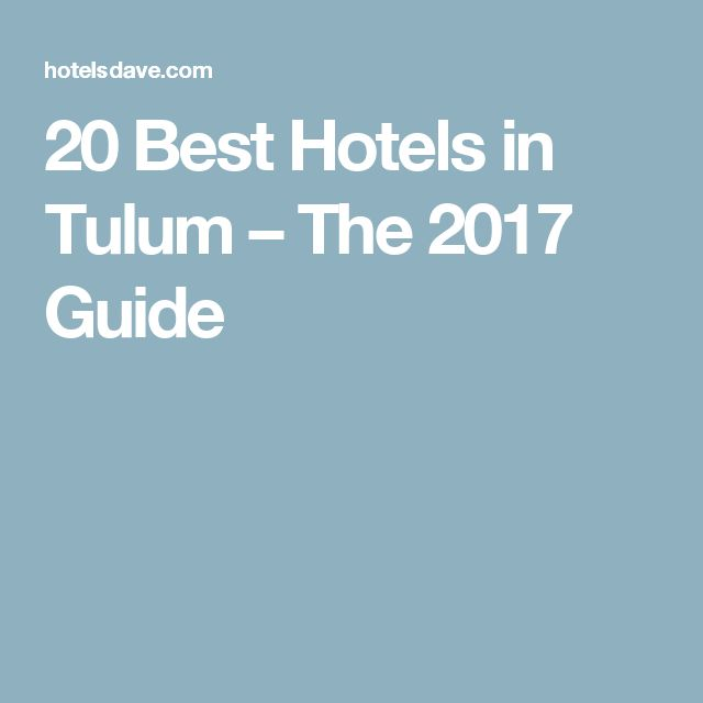 20 Best Hotels in Tulum – The 2017 Guide