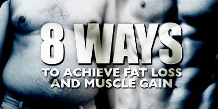 Eight Ways To Achieve Fat-Loss & Muscle Gain!