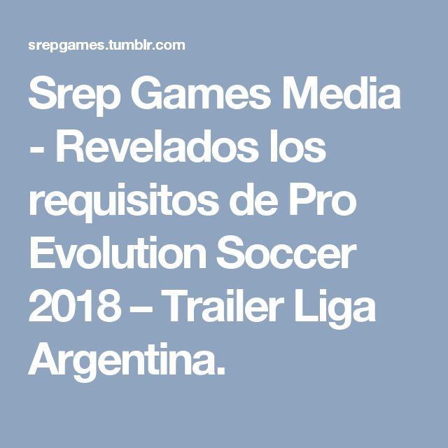 Srep Games Media - Revelados los requisitos de Pro Evolution Soccer 2018 – Trailer Liga Argentina.