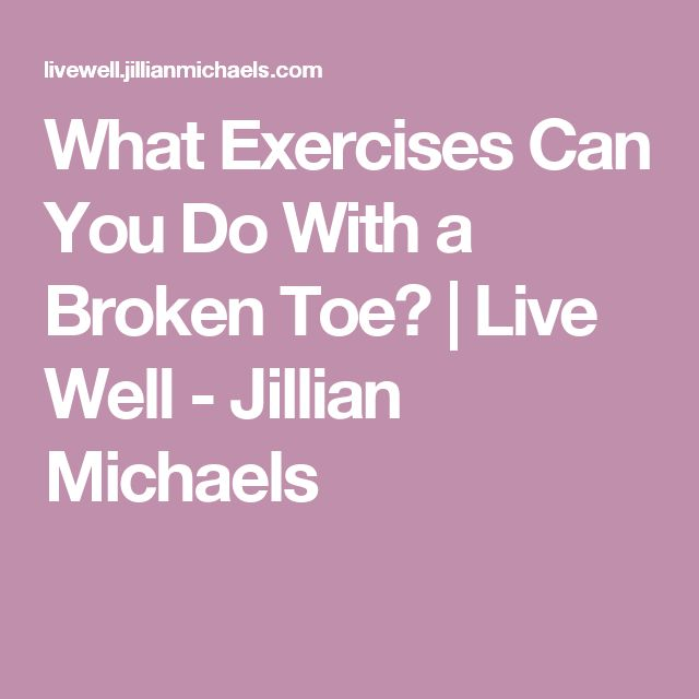 What Exercises Can You Do With a Broken Toe? | Live Well - Jillian Michaels
