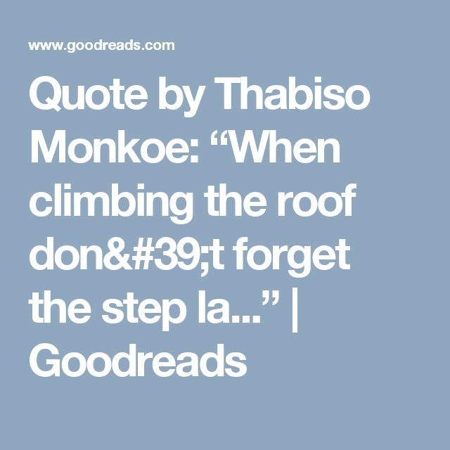"""Quote by Thabiso Monkoe: """"When climbing the roof don't forget the step la..."""" 