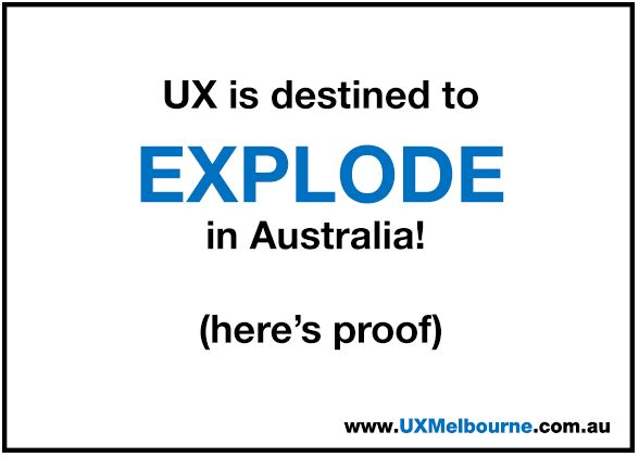 Here's why... http://www.ideasindigital.com/idea/why-did-a-bank-buy-a-leading-ux-firm/ Be part of the explosion... https://www.uxmelbourne.com.au/general/ux-for-beginners/
