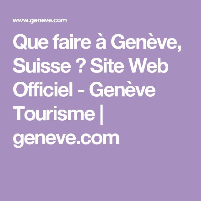 Que faire à Genève, Suisse ? Site Web Officiel - Genève Tourisme   geneve.com
