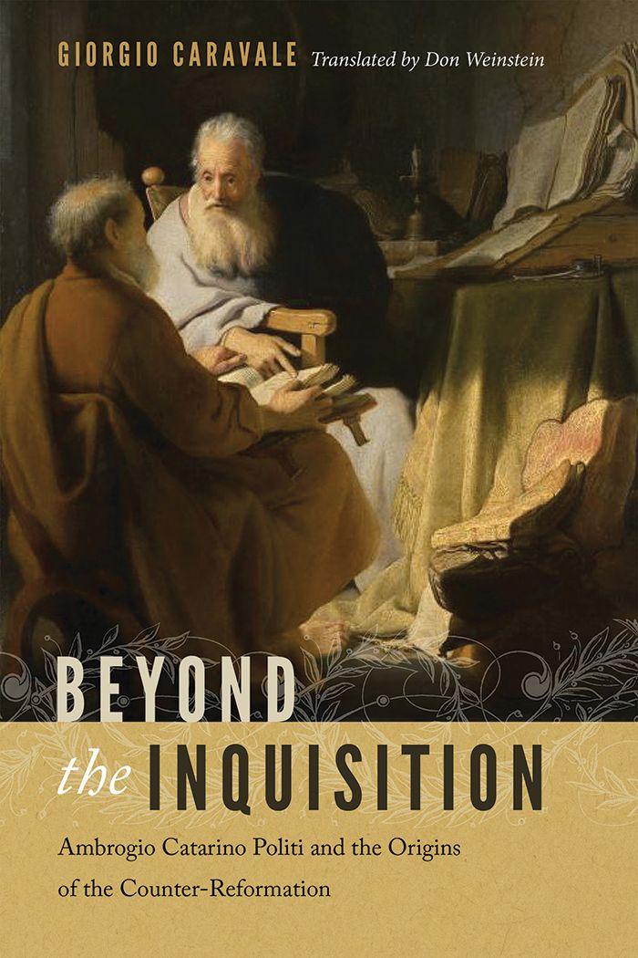 Beyond the Inquisition: Ambrogio Catarino Politi and the Origins of the Counter-Reformation #NDPress #ndpress #books #read #GiorgioCaravale #Carvale #inquisition #history #counterreformation #Itatly