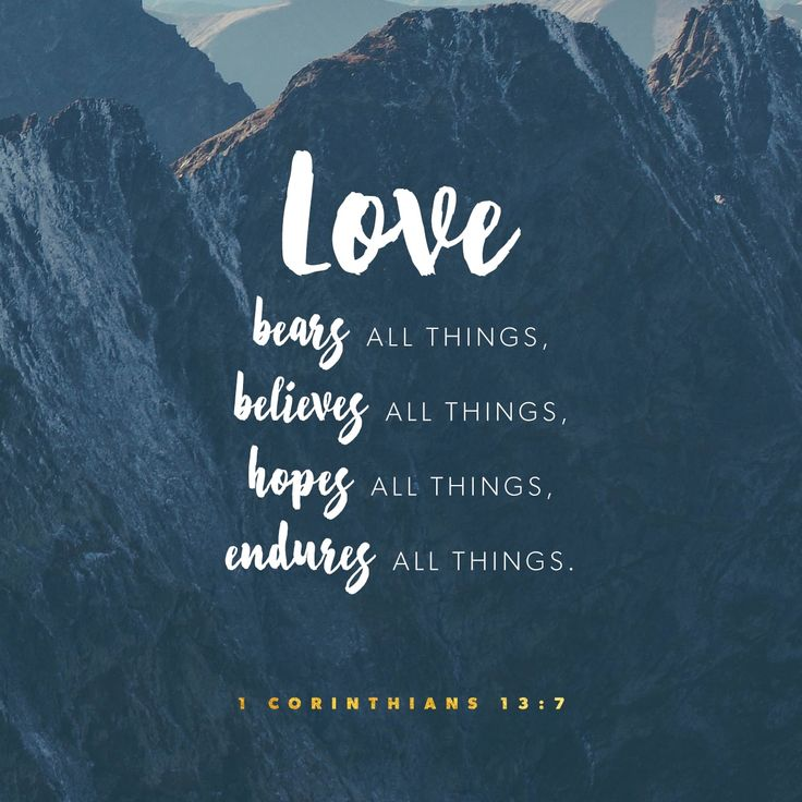 It does not rejoice at wrongdoing, but rejoices with the truth. Love bears all things, believes all things, hopes all things, endures all things.