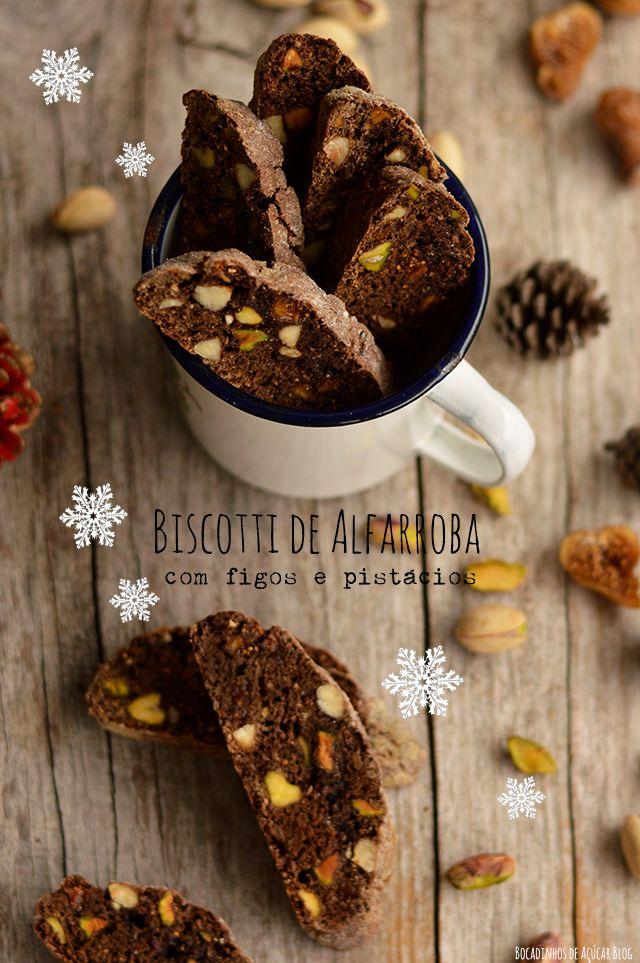 Bocadinhos de Açúcar: Biscotti de Alfarroba com figos e pistácios
