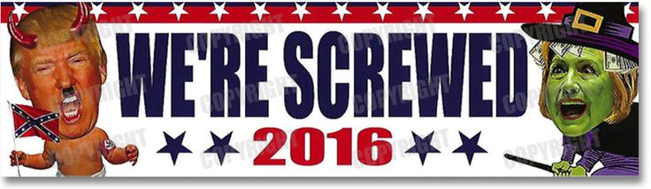 We're Screwed 2016 - Funny Original Anti Trump Hillary Clinton Bumper Sticker