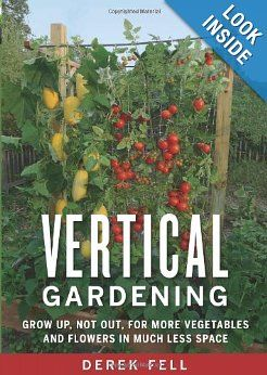 """""""The biggest mistake gardeners make each season is starting out too big & then quickly realizing their large plot requires too much weeding, watering, & backbreaking labor. Vertical gardening guarantees a better outcome from the day the trowel hits the soil—by shrinking the amount of 'floor' space needed & focusing on climbing plants that are less prone to insects, diseases, & animal pests."""" """"Vertical Gardening: Grow Up, Not Out, for More Vegetables & Flowers in Much Less Space"""" by Derek…"""