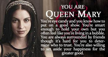 Which 'Reign' Character Are You? - BuddyTV. Mary!