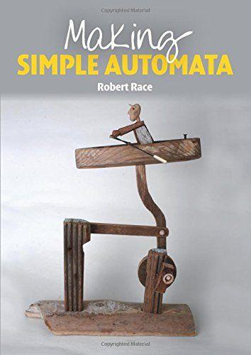 Making Simple Automata by Robert Race http://www.amazon.com/dp/1847977448/ref=cm_sw_r_pi_dp_Qa7qvb1KCRE72