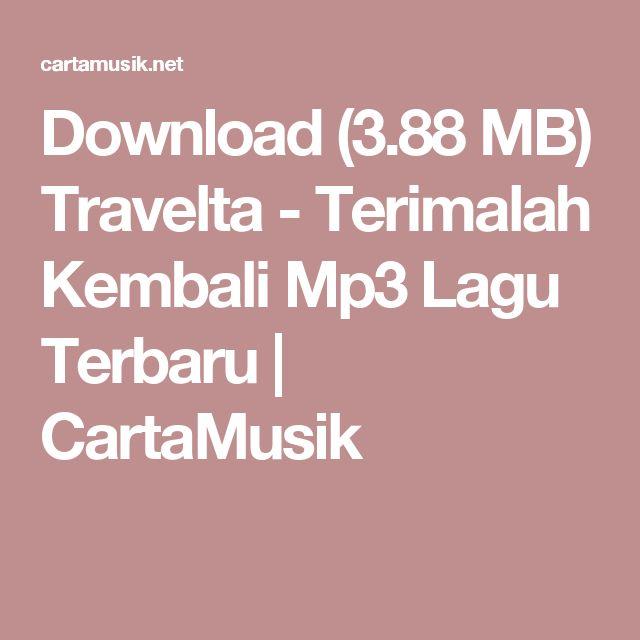 Download (3.88 MB) Travelta - Terimalah Kembali Mp3 Lagu Terbaru | CartaMusik