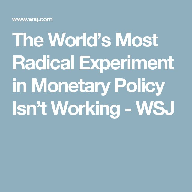 The World's Most Radical Experiment in Monetary Policy Isn't Working - WSJ