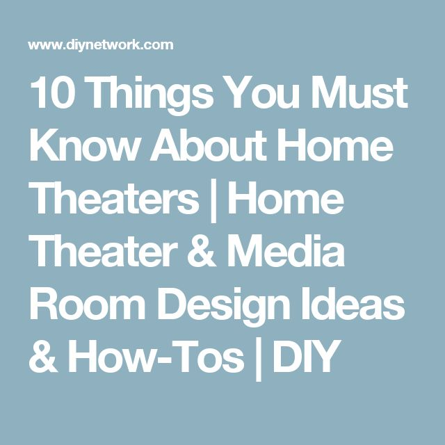 10 Things You Must Know About Home Theaters | Home Theater & Media Room Design Ideas & How-Tos | DIY