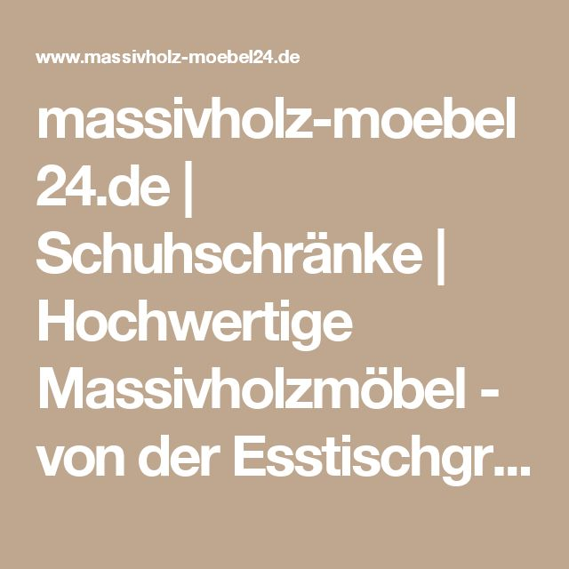 massivholz-moebel24.de | Schuhschränke | Hochwertige Massivholzmöbel - von der Esstischgruppe bis zum Sideboard