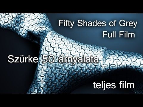 ▶ Fifty Shades of Grey - Full film - Szürke ötven árnyalata (teljes film) - YouTube