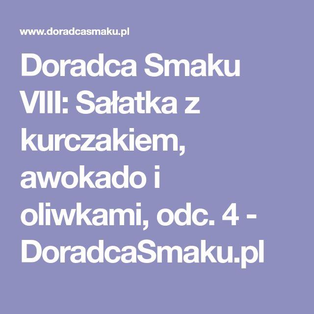 Doradca Smaku VIII: Sałatka z kurczakiem, awokado i oliwkami, odc. 4 - DoradcaSmaku.pl