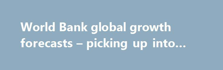 World Bank global growth forecasts – picking up into 2018 http://betiforexcom.livejournal.com/24448714.html  Forecasts global GDP growth at 2.17% for 2017, maintaining its previous forecast in its latest Global Economic Prospects report - And sees 2018 higher at 2.9% Bank citing The post World Bank global growth forecasts – picking up into 2018 appeared first on Forex news - Binary options. http://betiforex.com/world-bank-global-growth-forecasts-picking-up-into-2018/