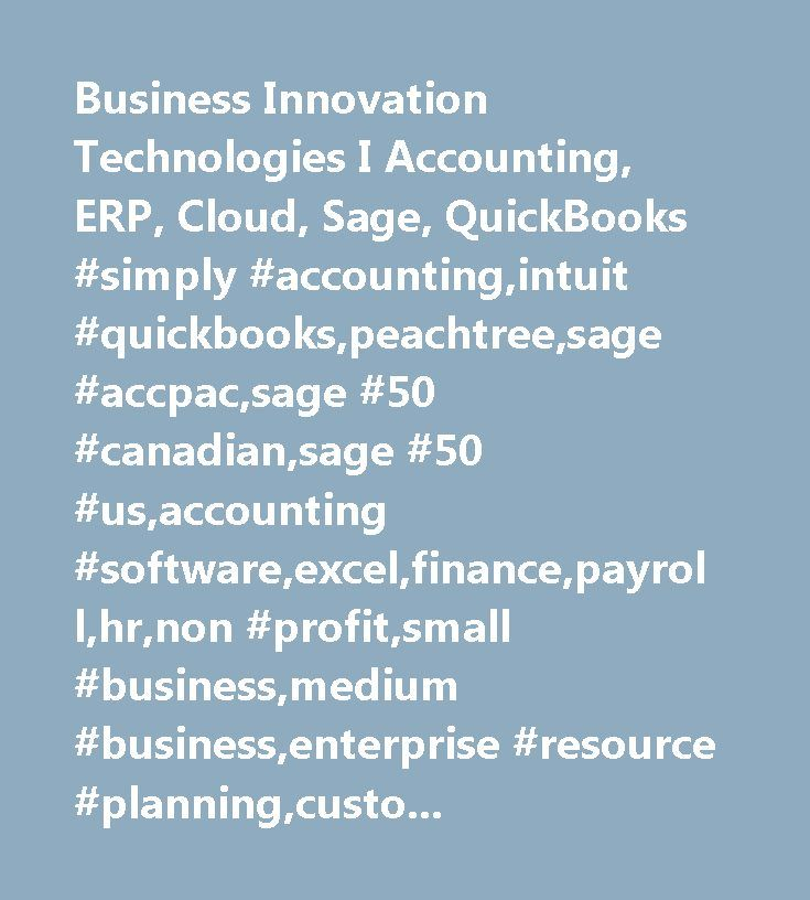 Business Innovation Technologies I Accounting, ERP, Cloud, Sage, QuickBooks #simply #accounting,intuit #quickbooks,peachtree,sage #accpac,sage #50 #canadian,sage #50 #us,accounting #software,excel,finance,payroll,hr,non #profit,small #business,medium #business,enterprise #resource #planning,customer #relationship #management,barcode,warehouse #management,manufacturing,asset #management,order #to #cash,data #import,data #export,business #intelligence,ecommerce,electronic #data…