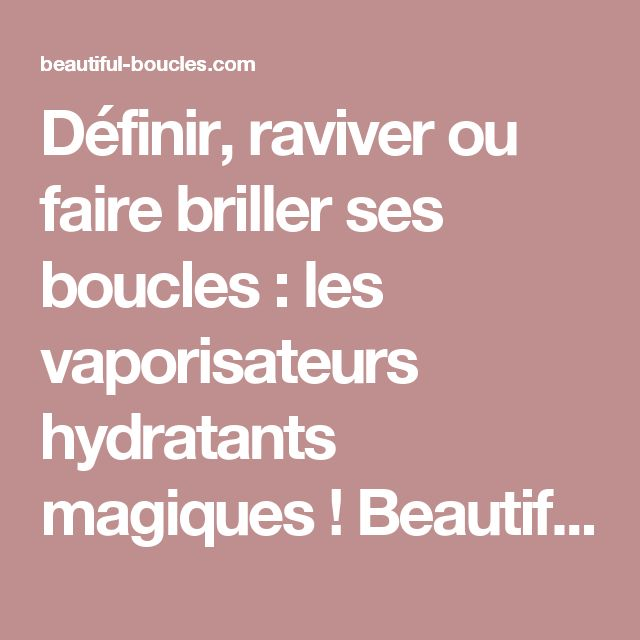 Définir, raviver ou faire briller ses boucles : les vaporisateurs hydratants magiques ! Beautiful Boucles: Soin, beauté et coiffure des cheveux secs, bouclés et frisés