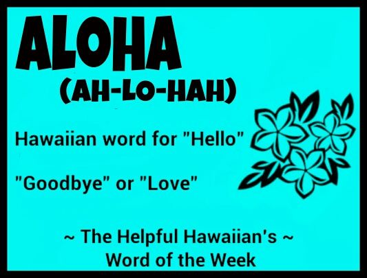 In Hawaiian, Aloha can mean Hello, Goodbye or Love! Cool!