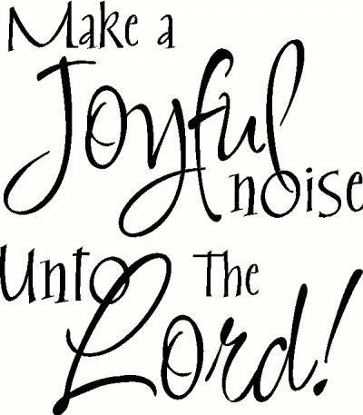 Make a Joyful noise unto the Lord!