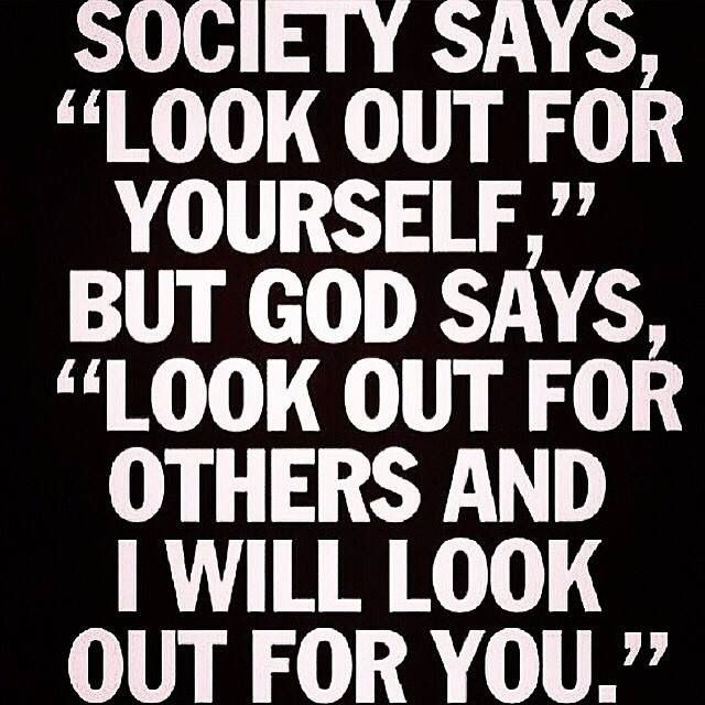 """God says, """"Look out for others and I will look out for you."""" If you do good deeds for others, God will bless you."""