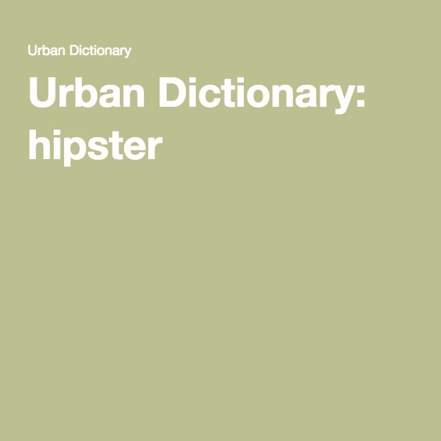 Urban Dictionary: hipster ... value independent thinking, counter-culture, progressive politics, an appreciation of art and indie-rock, creativity, intelligence, and witty banter. (and Kale)