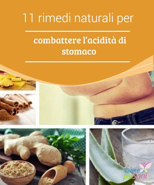 11 rimedi naturali per combattere l'acidità di stomaco..