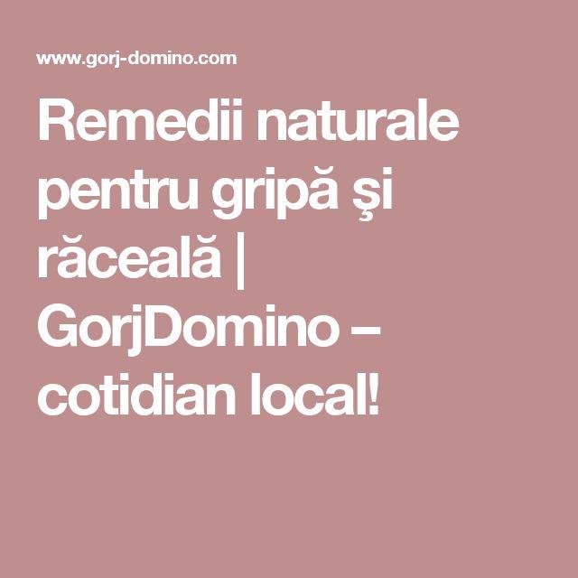 Remedii naturale pentru gripă şi răceală  | GorjDomino – cotidian local!