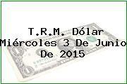http://tecnoautos.com/wp-content/uploads/imagenes/trm-dolar/thumbs/trm-dolar-20150603.jpg TRM Dólar Colombia, Miércoles 3 de Junio de 2015 - http://tecnoautos.com/actualidad/finanzas/trm-dolar-hoy/tcrm-colombia-miercoles-3-de-junio-de-2015/