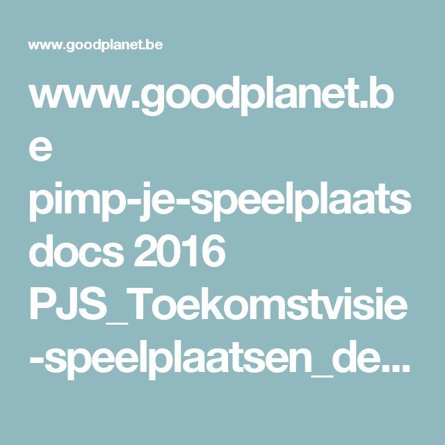 www.goodplanet.be pimp-je-speelplaats docs 2016 PJS_Toekomstvisie-speelplaatsen_def.pdf