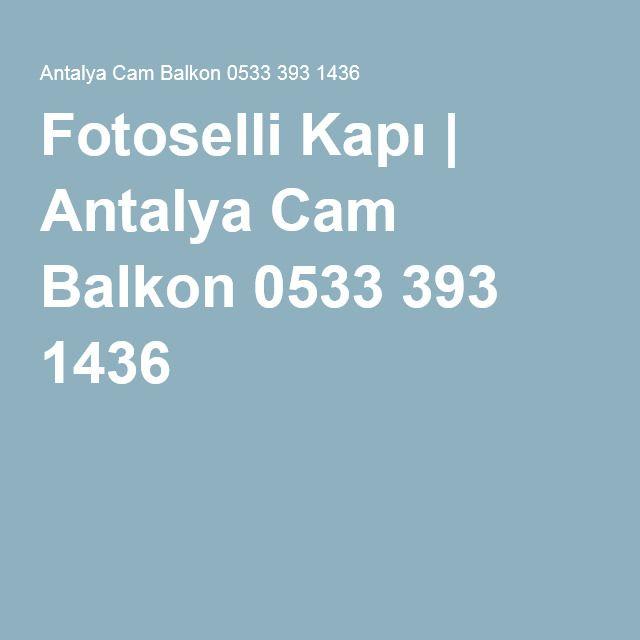 Fotoselli Kapı | Antalya Cam Balkon 0533 393 1436