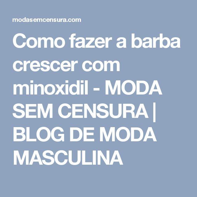 Como fazer a barba crescer com minoxidil - MODA SEM CENSURA   BLOG DE MODA MASCULINA
