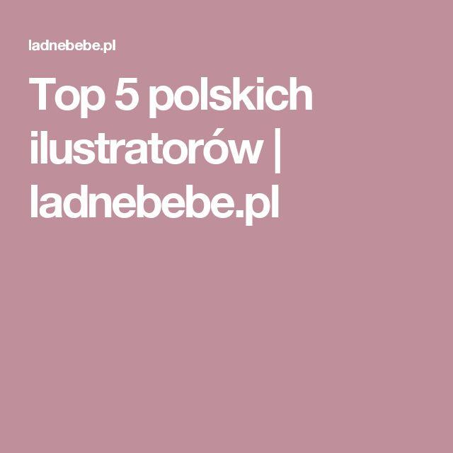 Top 5 polskich ilustratorów   ladnebebe.pl
