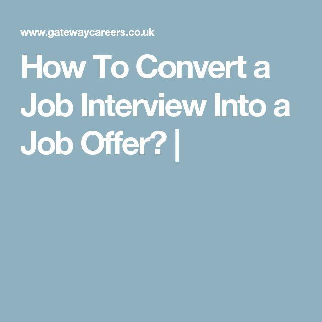 How To Convert a Job Interview Into a Job Offer? |