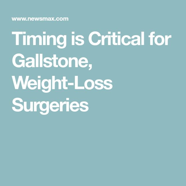 Timing is Critical for Gallstone, Weight-Loss Surgeries