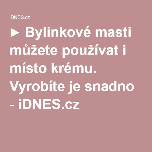 ▶ Bylinkové masti můžete používat i místo krému. Vyrobíte je snadno - iDNES.cz